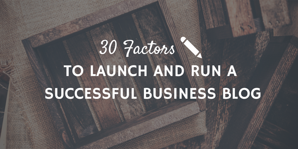 30 Factors to Launch and Run a Successful Business Blog