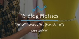 15 Blog Metrics That Will Track What You Actually Care About