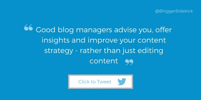 Good blog managers advise you, offer insights and improve your content strategy - rather than just editing content